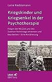 Kriegskinder und Kriegsenkel in der Psychotherapie: Folgen der NS-Zeit und des Zweiten Weltkriegs erkennen und bearbeiten - Eine Annäherung (Leben lernen)
