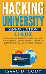 Hacking University Senior Edition: Linux. Optimal beginner's guide to precisely learn and conquer the Linux operating system. A complete step-by-step guide ... and Data Driven Book 4) (English Edition)