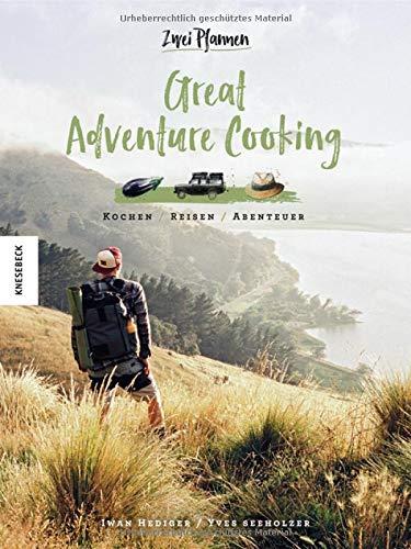 Great Adventure Cooking: Kochen. Reisen. Abenteuer. Vegane und vegetarische Outdoor-Rezepte (Vanlife, Camping-Küche, Neuseeland) (Feuer Kochen Offenen)