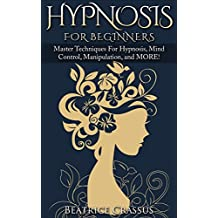 Hypnosis: Hypnosis For Beginners – Master Techniques For Hypnosis, Mind Control, Manipulation and MORE (English Edition)