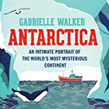 Antarctica: An Intimate Portrait of the World's Most Myserious Continent