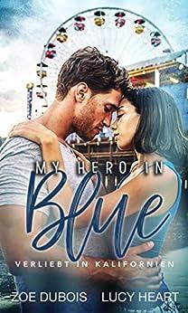 My Hero in Blue: Verliebt in Kalifornien von [Dubois, Zoe, Heart, Lucy]