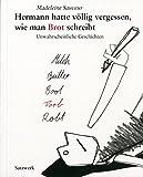 Hermann hatte völlig vergessen, wie man Brot schreibt.: Unwahrscheinliche Geschichten.