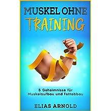 Muskel ohne Training: 5 Geheimnisse über Muskelaufbau und Fettabbau