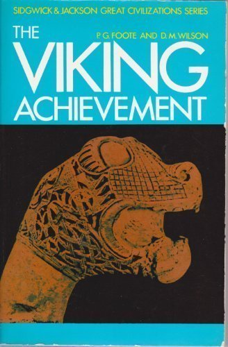 The Viking Achievement: The Society and Culture of Early Medieval Scandinavia (Sidgwick & Jackson Great Civilizations Series) by Peter Godfrey Foote (1983-09-30)