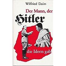 Der Mann, der Hitler die Ideen gab.