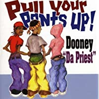 Pull Your Pants Up by Dooney Da Priest
