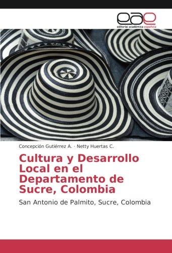 Descargar Libro Cultura y Desarrollo Local en el Departamento de Sucre, Colombia: San Antonio de Palmito, Sucre, Colombia de Concepción Gutiérrez A.