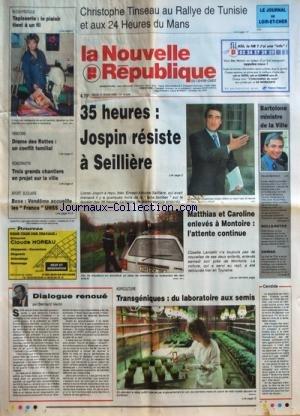 NOUVELLE REPUBLIQUE (LA) [No 16248] du 31/03/1998 - DIALOGUE RENOUE PAR VENIN - TRANSGENIQUES - DU LABORATOIRE AUX SEMIS - 35 HEURES - JOSPIN RESISTE A SEILLIERE - MATTHIAS ET CAROLINE ENLEVES A MONTOIRE - BOXE SCOLAIRE - DRAME DES ROTTES - UN CONFLIT FAMILIAL - TINSEAU AU RALLYE DE TUNISIE ET AUX 24 HEURES DU MANS par Collectif