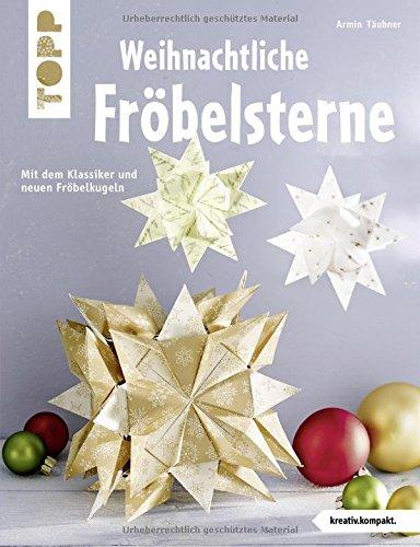 Weihnachtliche Fröbelsterne: Mit dem Klassiker und neuen Fröbelkugeln (kreativ.kompakt.)