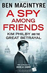 A Spy Among Friends: Kim Philby and the Great Betrayal by Ben Macintyre (2014-03-03)