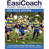 EasiCoach Rugby Skills Activities: U11-U12 & U13-U16 (Easicoach Rugby Skills Curriculum)