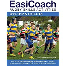 EasiCoach Rugby Skills Activities: U11-U12 & U13-U16 (Easicoach Rugby Skills Curriculum)