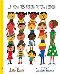 La Nena Més Petita De Tota L'Escola par Justin Roberts