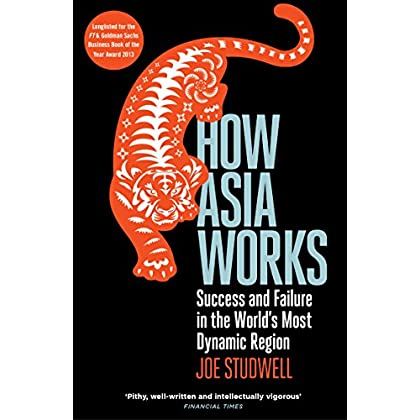 How Asia Works : Success and Failure in the World's Most Dynamic Region