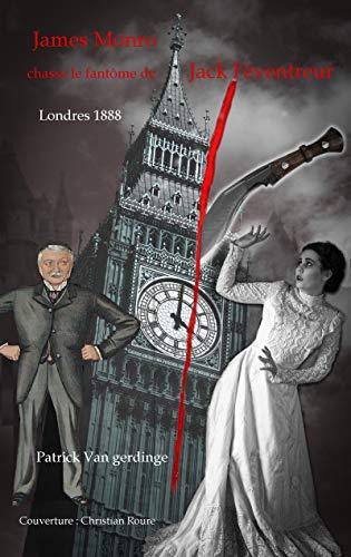 Couverture du livre James Monro chasse le fantôme de Jack l'éventreur: Londres 1888
