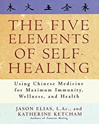 The Five Elements of Self-Healing: Using Chinese Medicine for Maximum Immunity, Wellness, and Health by Jason Elias (1998-02-03)