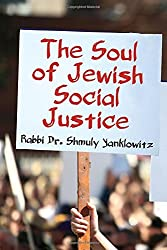 The Soul of Jewish Social Justice by Rabbi Dr. Shmuly Yanklowitz (2014-05-01)