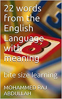 22 words from the English Language with meaning: bite size learning (learning with mohammed raj abdullah Book 1) (English Edition) par [ABDULLAH, MOHAMMED RAJ]