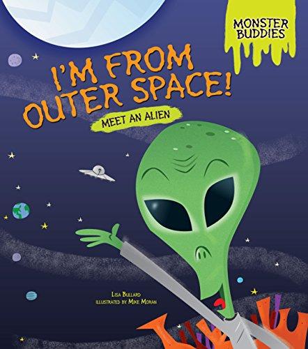 I'm from Outer Space!: Meet an Alien (Monster Buddies)