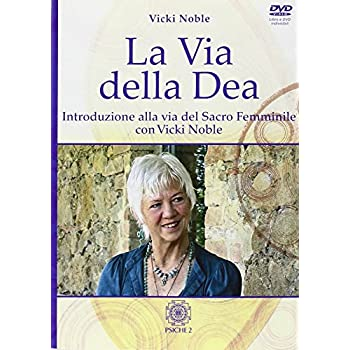 La Via Della Dea. Introduzione Al Sacro Femminile. Con Dvd