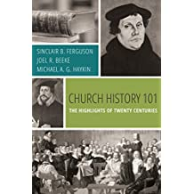 Church History 101: The Highlights of Twenty Centuries (English Edition)