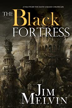 The Black Fortress (The Death Wizard Chronicles) by [Melvin, Jim]