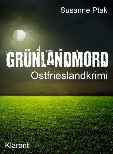 Grünlandmord. Ostfrieslandkrimi: Spannender Roman mit Lokalkolorit für Ostfriesland Fans! (Ostfriesische Spinngruppe ermittelt 1)