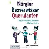 Nörgler, Besserwisser, Querulanten: Wie Sie schwierige Menschen zielsicher steuern Evelyn Summhammer (Goldegg Leben und Gesundheit)