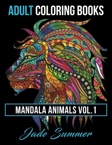 1: Adult Coloring Books: Animal Mandala Designs and Stress Relieving Patterns for Anger Release, Adult Relaxation, and Zen: Volume 1 (Mandala Animals)