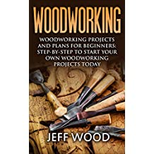 Woodworking: Woodworking Projects and Plans for Beginners: Step by Step to Start Your Own Woodworking Projects Today (WoodWorking, Woodworking Projects, Beginners, Step by Step) (English Edition)