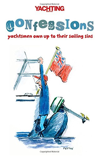 """Yachting Monthly's"" Confessions: Yachtsmen Own Up to Their Sailing Sins"
