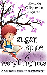 Sugar, Spice and Everything Nice: A Second Children's Story Collection (The Indie Collaboration Presents Book 9)