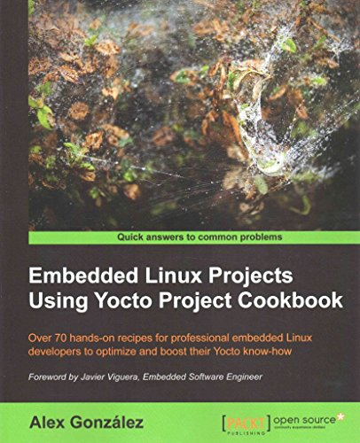 [(Embedded Linux Projects Using Yocto Project Cookbook)] [By (author) Alex Gonzalez] published on (March, 2015)