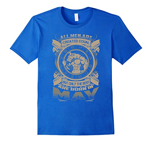mens-all-men-are-created-equal-but-only-the-best-are-born-in-may-2xl-royal-blue