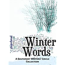 Winter Words: A Southport Writers' Circle Collection (Southport Writers' Circle Collections Book 1)