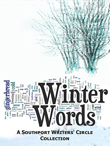 Winter Words: A Southport Writers' Circle Collection (Southport Writers' Circle Collections Book 1) by [Clementson, Becky, Doughty, Carolyn, Burke, Christine, Scott-Norton, Robert, Williamson, Val, Marsh, Barbara, Goss, Len]