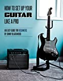How to Setup Your Guitar Like a Pro: An Easy Guide for Beginners (English Edition)