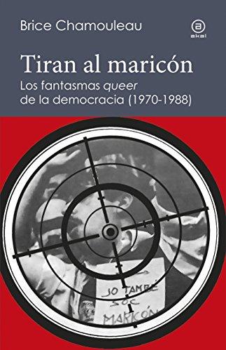 Tiran al maricón. Los fantasmas «queer» de la democracia (1970-1988) (Reverso. Historia crítica)