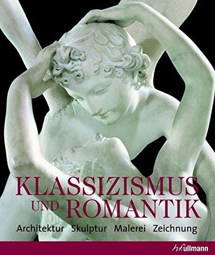 Klassizismus & Romantik: Architektur, Skulptur, Malerei, Zeichnung (Kultur pur)