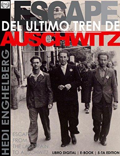 ESCAPE DEL ULTIMO TREN DE AUSCHWITZ: (La Segunda Guerra Mundial, Historias Verdaderas del Holocausto Judio) Ver. 5.7 (THE HOLOCAUST SERIES nº 1)