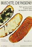 Scarica Libro Bruschette che passione Tanti gustosi crostini e panini caldi da preparare in casa (PDF,EPUB,MOBI) Online Italiano Gratis