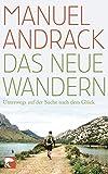 Das neue Wandern: Unterwegs auf der Suche nach dem Glück - Manuel Andrack