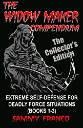 The Widow Maker Compendium: Extreme Self-Defense for Deadly Force Situations (Books 1-3) by Sammy Franco (2015-08-25)