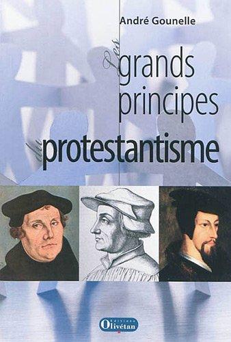 Les grands principes du protestantisme par André Gounelle