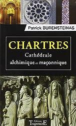 Chartres - Cathédrale alchimique et maçonnique