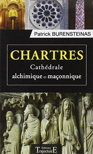 Chartres - Cathdrale alchimique et maonnique