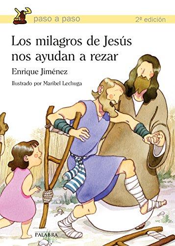 Los milagros de Jesús nos ayudan a rezar (Paso a paso) por Enrique Jiménez Lasanta