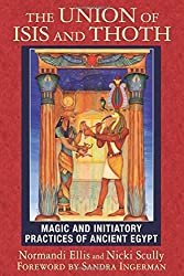 The Union of Isis and Thoth: Magic and Initiatory Practices of Ancient Egypt by Normandi Ellis (2015-11-19)