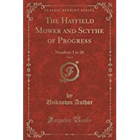 The Hayfield Mower and Scythe of Progress, Vol. 1: Numbers 1 to 26 (Classic Reprint)